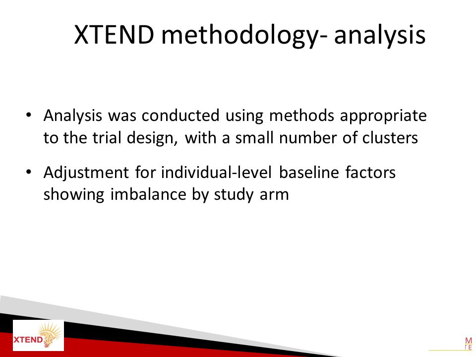 XTEND methodology- analysis Analysis was conducted using methods appropriate to the trial design, with a small number of clusters Adjustment for indiv