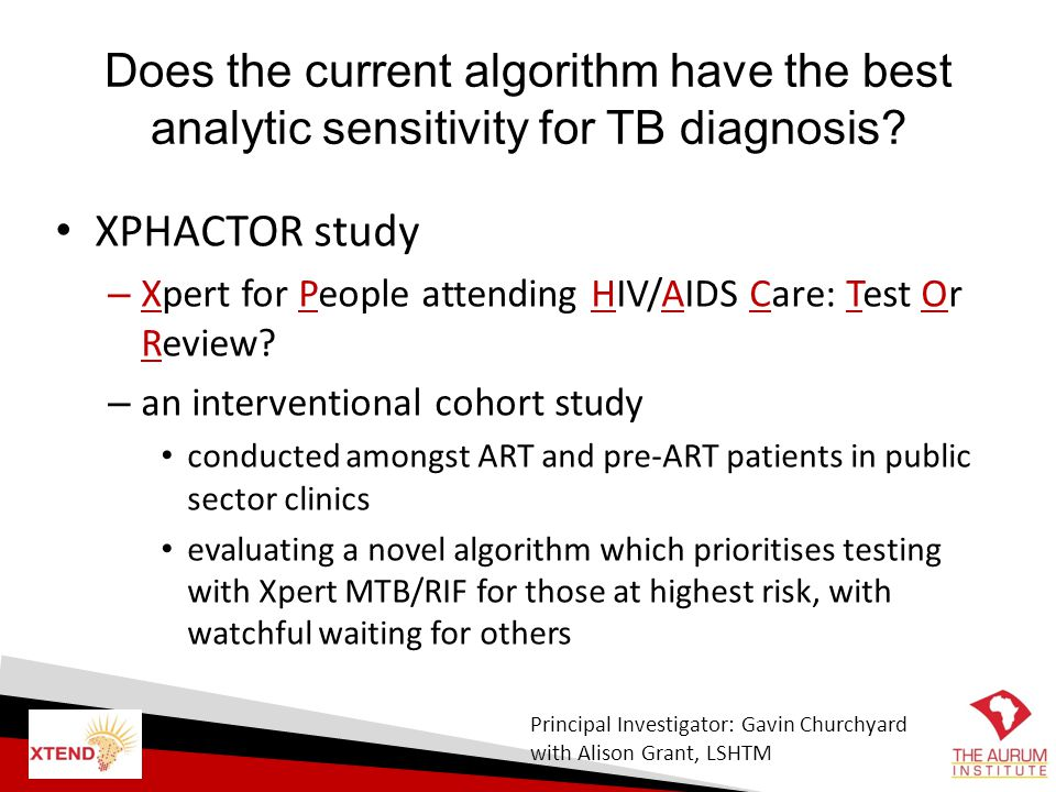 Does the current algorithm have the best analytic sensitivity for TB diagnosis? XPHACTOR study – Xpert for People attending HIV/AIDS Care: Test Or Rev