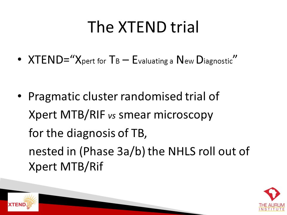 """The XTEND trial XTEND=""""X pert for T B – E valuating a N ew D iagnostic """" Pragmatic cluster randomised trial of Xpert MTB/RIF vs smear microscopy for t"""