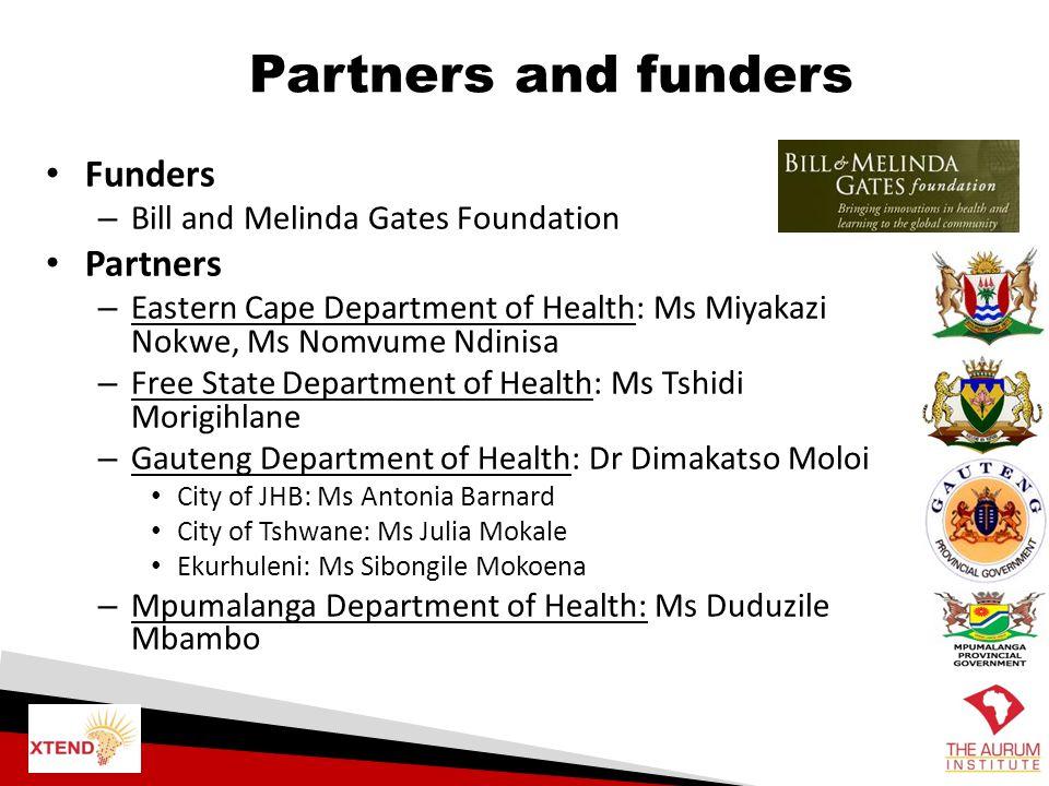 Partners and funders Funders – Bill and Melinda Gates Foundation Partners – Eastern Cape Department of Health: Ms Miyakazi Nokwe, Ms Nomvume Ndinisa –