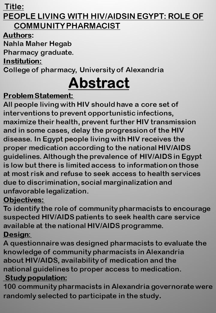 Title: PEOPLE LIVING WITH HIV/AIDSIN EGYPT: ROLE OF COMMUNITY PHARMACIST Authors: Nahla Maher Hegab Pharmacy graduate. Institution: College of pharmac