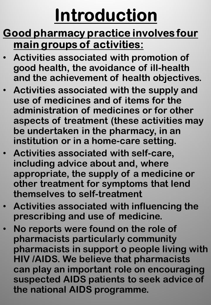Introduction Good pharmacy practice involves four main groups of activities: Activities associated with promotion of good health, the avoidance of ill