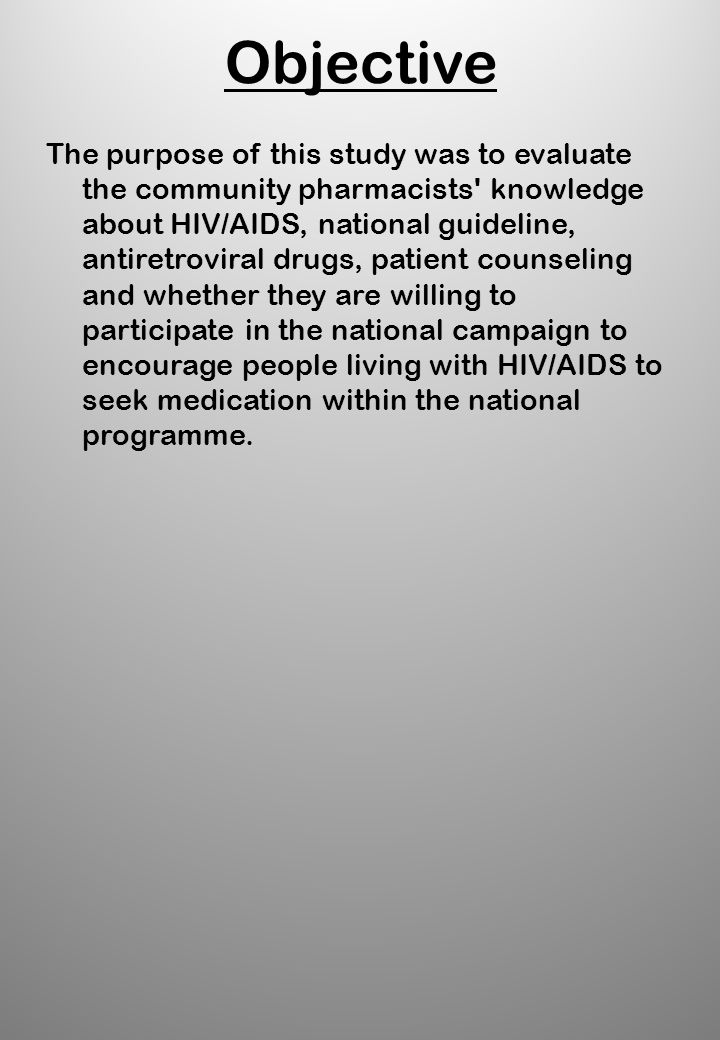Methods A questionnaire was designed to evaluate community pharmacists knowledge about HIV/AIDS, national guidelines; anti- retroviral drugs and whether they are willing to participate in the national campaign to encourage people living with HIV/AIDS to seek medication within the national programme.