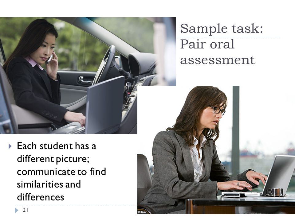 Sample task: Pair oral assessment  Each student has a different picture; communicate to find similarities and differences 21