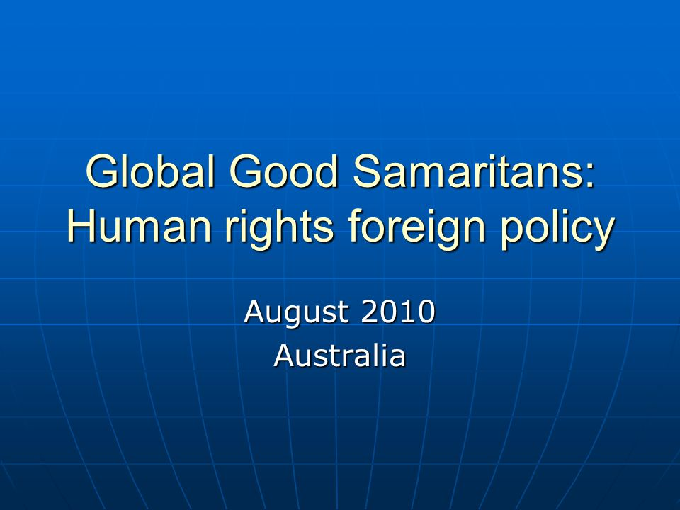 Global Good Samaritans: Human rights foreign policy August 2010 Australia