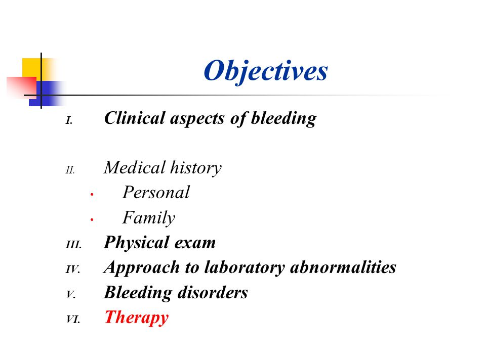 Objectives I. Clinical aspects of bleeding II. Medical history Personal Family III. Physical exam IV. Approach to laboratory abnormalities V. Bleeding