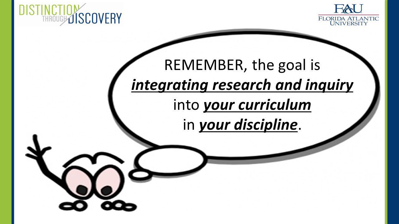 REMEMBER, the goal is integrating research and inquiry into your curriculum in your discipline.