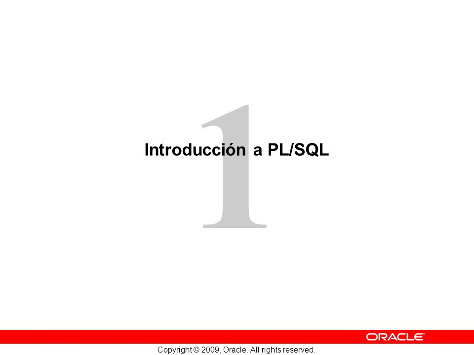 1 Copyright © 2009, Oracle. All rights reserved. Introducción a PL/SQL