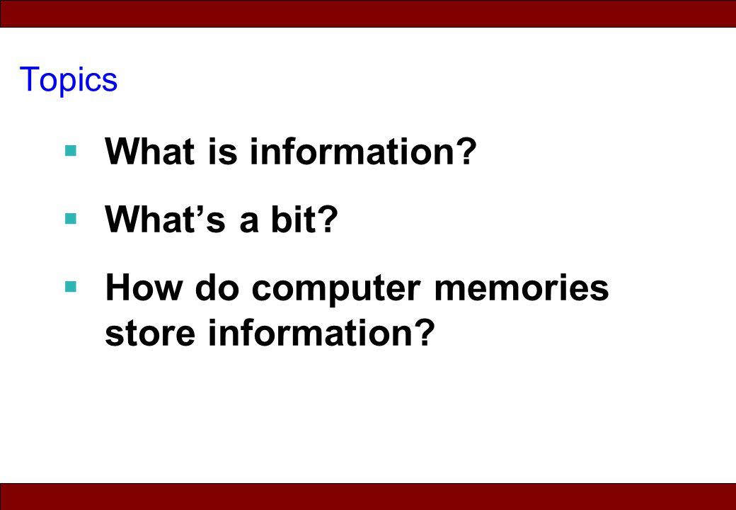 © 2010 Noah Mendelsohn Topics  What is information?  What's a bit?  How do computer memories store information?
