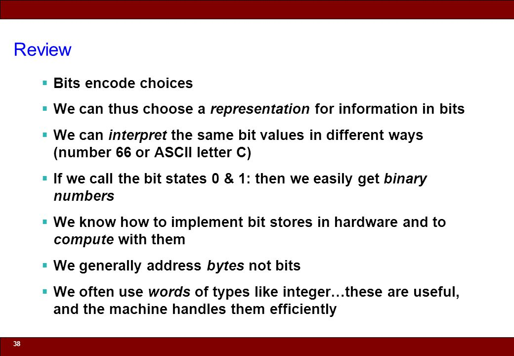 © 2010 Noah Mendelsohn Review  Bits encode choices  We can thus choose a representation for information in bits  We can interpret the same bit valu