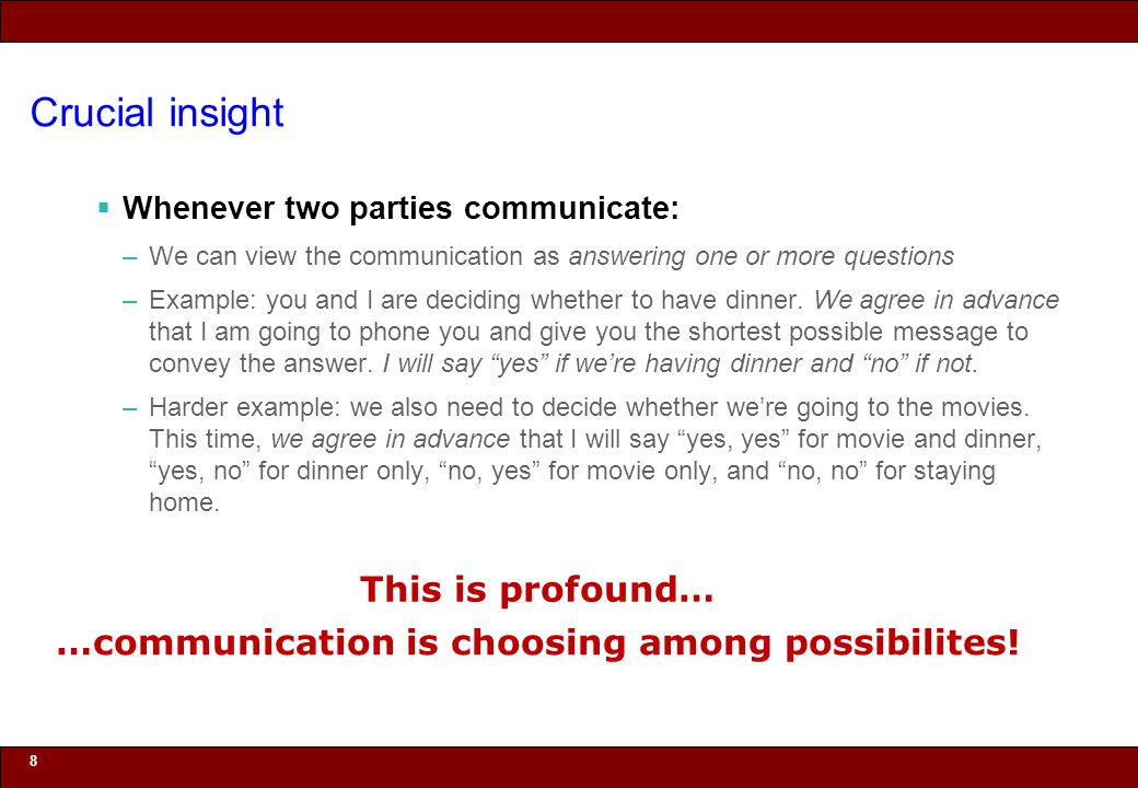 © 2010 Noah Mendelsohn Crucial insight  Whenever two parties communicate: –We can view the communication as answering one or more questions –Example: you and I are deciding whether to have dinner.