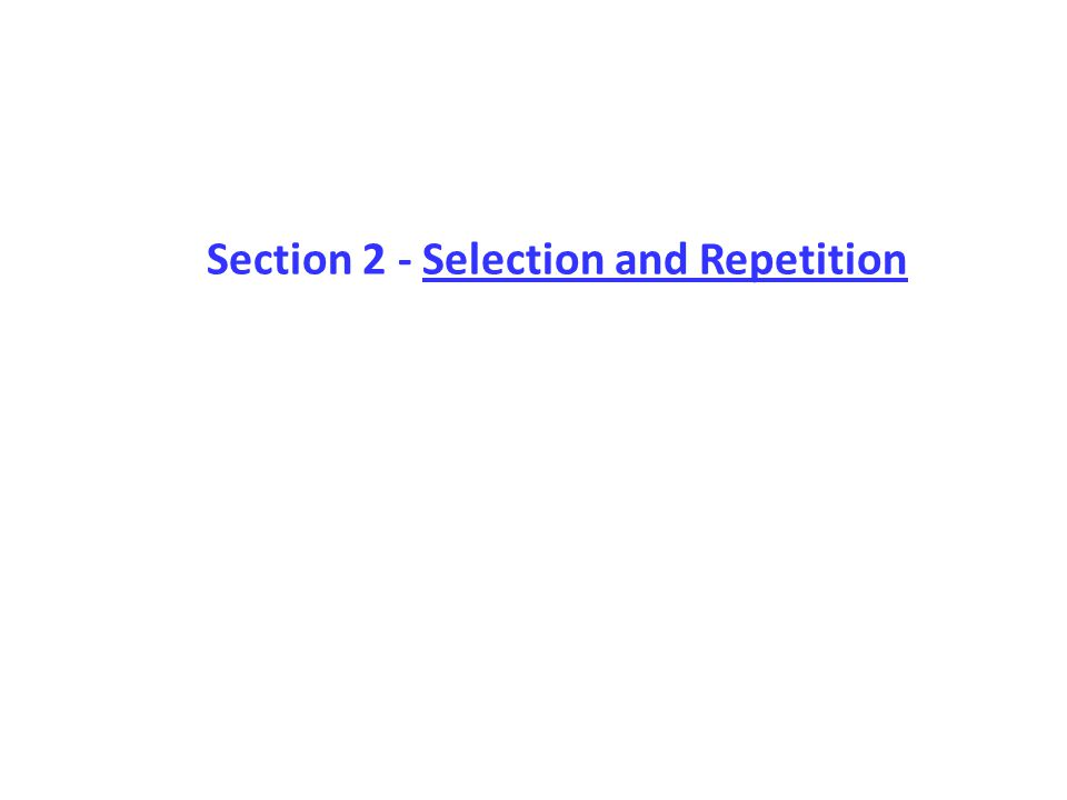 Section 2 - Selection and Repetition