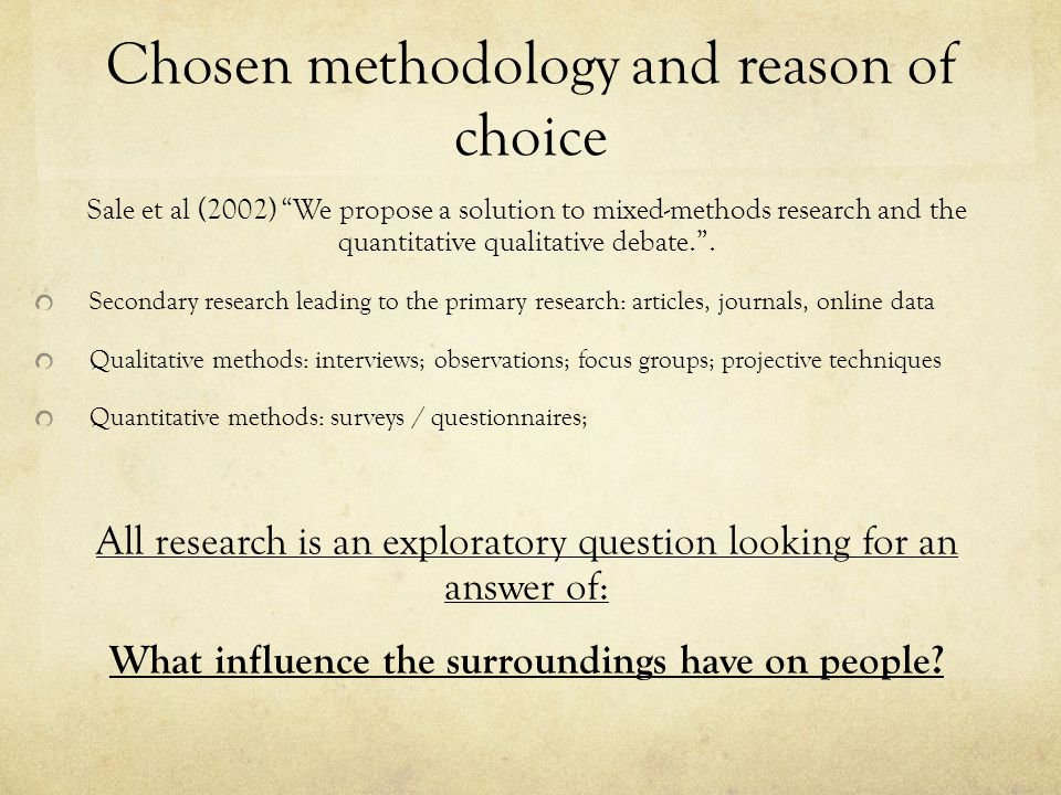 Chosen methodology and reason of choice Sale et al (2002) We propose a solution to mixed-methods research and the quantitative qualitative debate. .