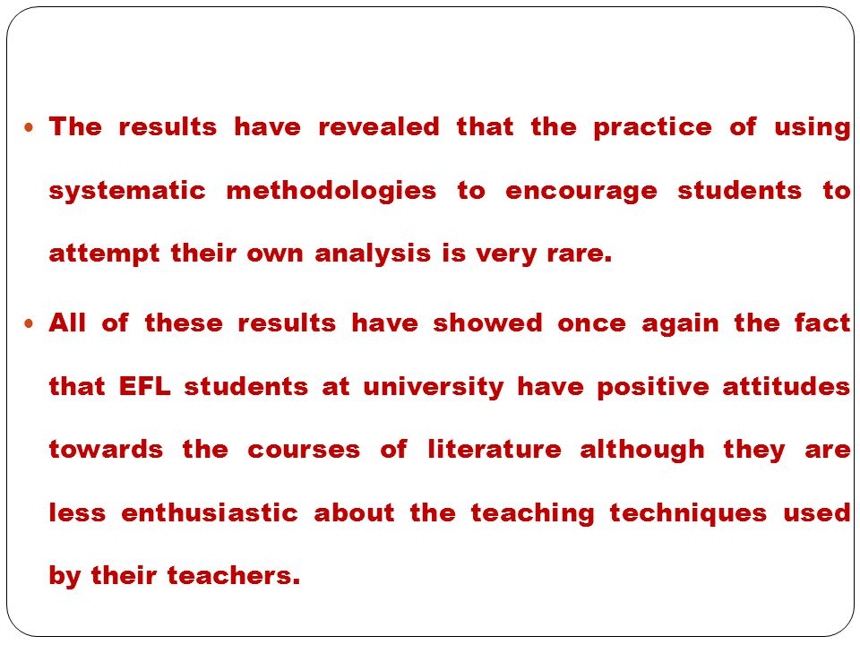 The results have revealed that the practice of using systematic methodologies to encourage students to attempt their own analysis is very rare.