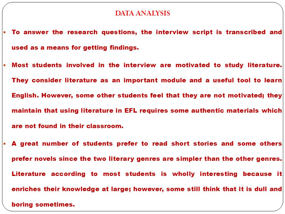 DATA ANALYSIS To answer the research questions, the interview script is transcribed and used as a means for getting findings.