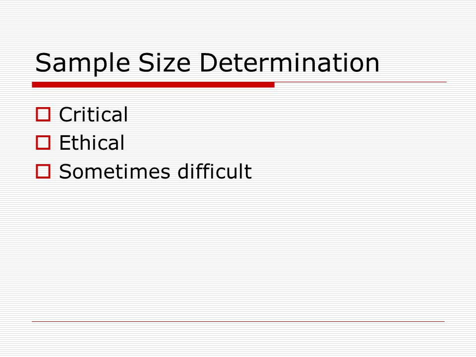 Sample Size Determination  Critical  Ethical  Sometimes difficult