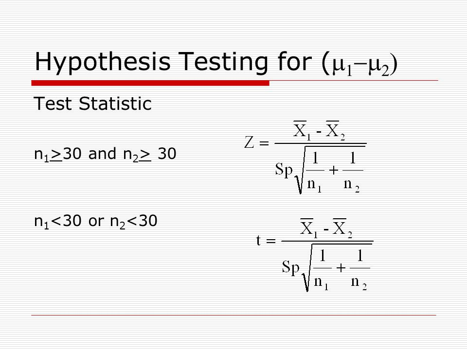 Hypothesis Testing for (     Test Statistic n 1 >30 and n 2 > 30 n 1 <30 or n 2 <30