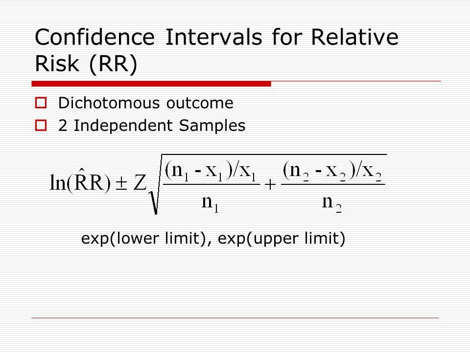 Confidence Intervals for Relative Risk (RR)  Dichotomous outcome  2 Independent Samples exp(lower limit), exp(upper limit)
