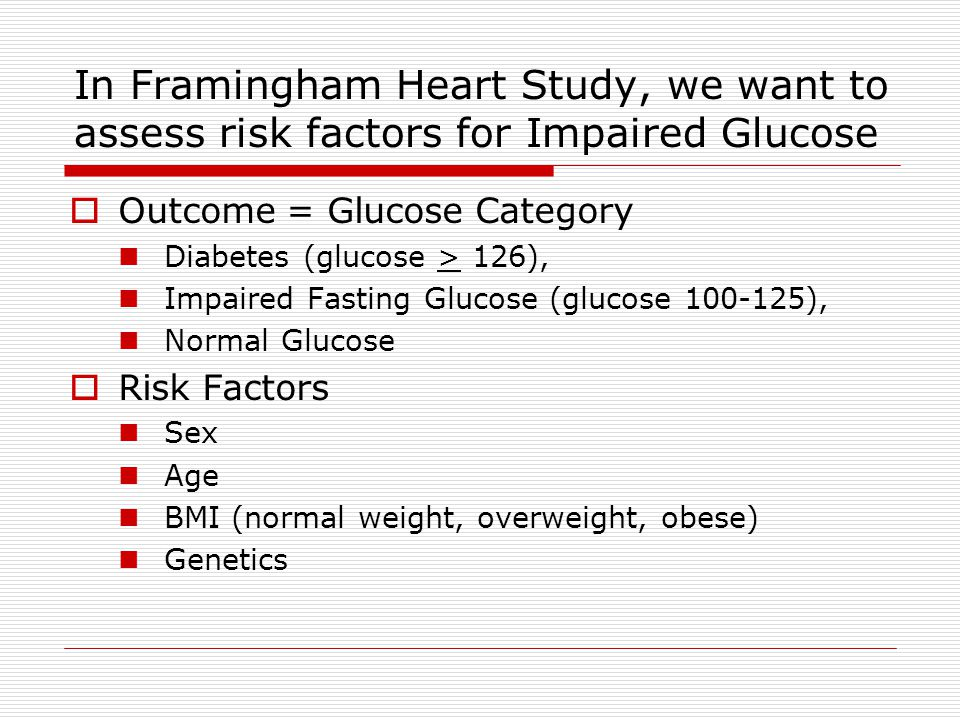 In Framingham Heart Study, we want to assess risk factors for Impaired Glucose  Outcome = Glucose Category Diabetes (glucose > 126), Impaired Fasting Glucose (glucose 100-125), Normal Glucose  Risk Factors Sex Age BMI (normal weight, overweight, obese) Genetics