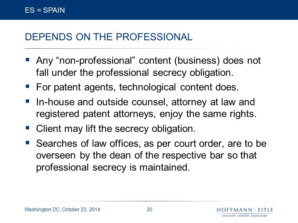 Washington DC, October 23, 2014 DEPENDS ON THE PROFESSIONAL  Any non-professional content (business) does not fall under the professional secrecy obligation.