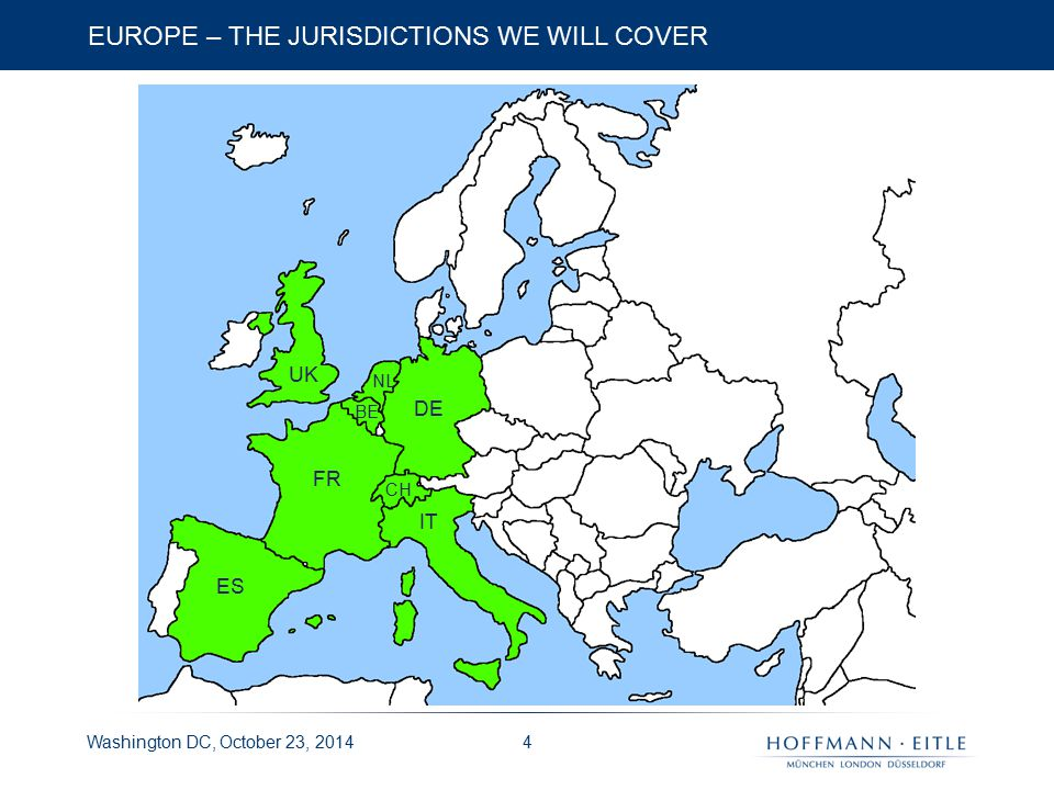 Washington DC, October 23, 2014 EUROPE – THE JURISDICTIONS WE WILL COVER 4 FR DE IT ES UK CH BE NL