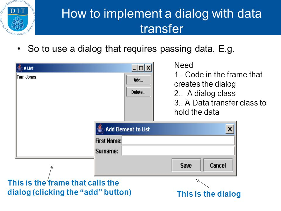 How to implement a dialog with data transfer So to use a dialog that requires passing data. E.g. This is the dialog This is the frame that calls the d