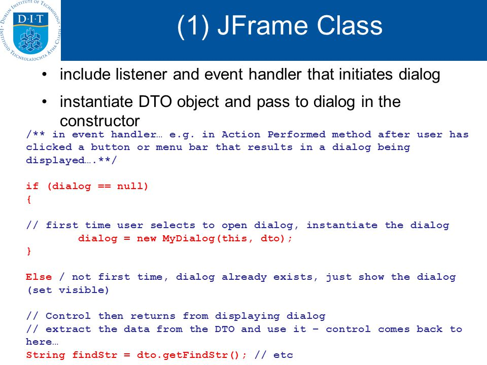 (1) JFrame Class include listener and event handler that initiates dialog instantiate DTO object and pass to dialog in the constructor /** in event ha