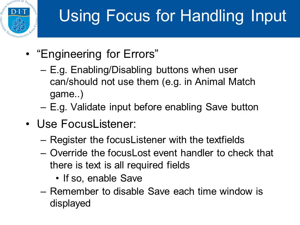"Using Focus for Handling Input ""Engineering for Errors"" –E.g. Enabling/Disabling buttons when user can/should not use them (e.g. in Animal Match game."