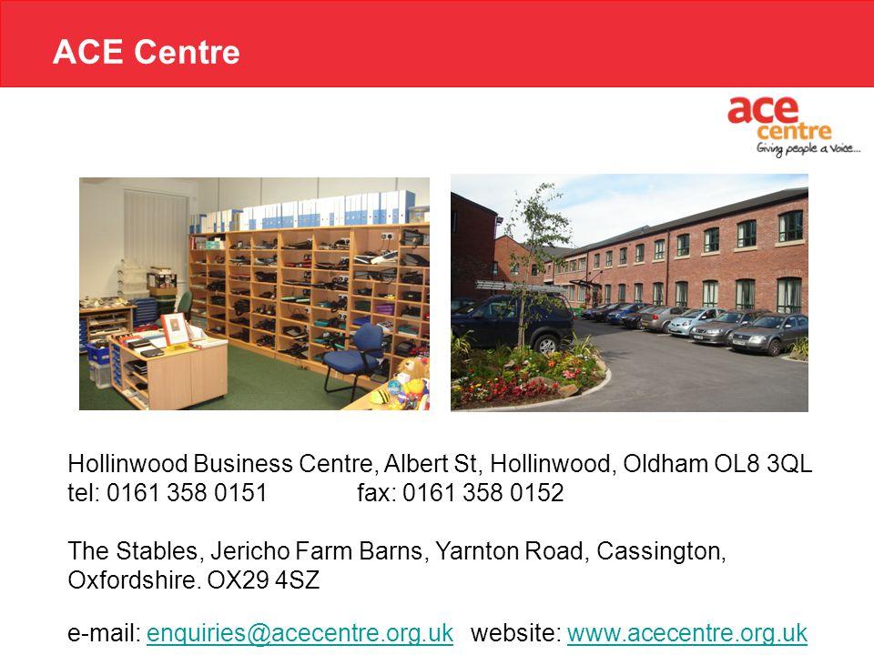 ACE Centre Hollinwood Business Centre, Albert St, Hollinwood, Oldham OL8 3QL tel: 0161 358 0151 fax: 0161 358 0152 The Stables, Jericho Farm Barns, Ya
