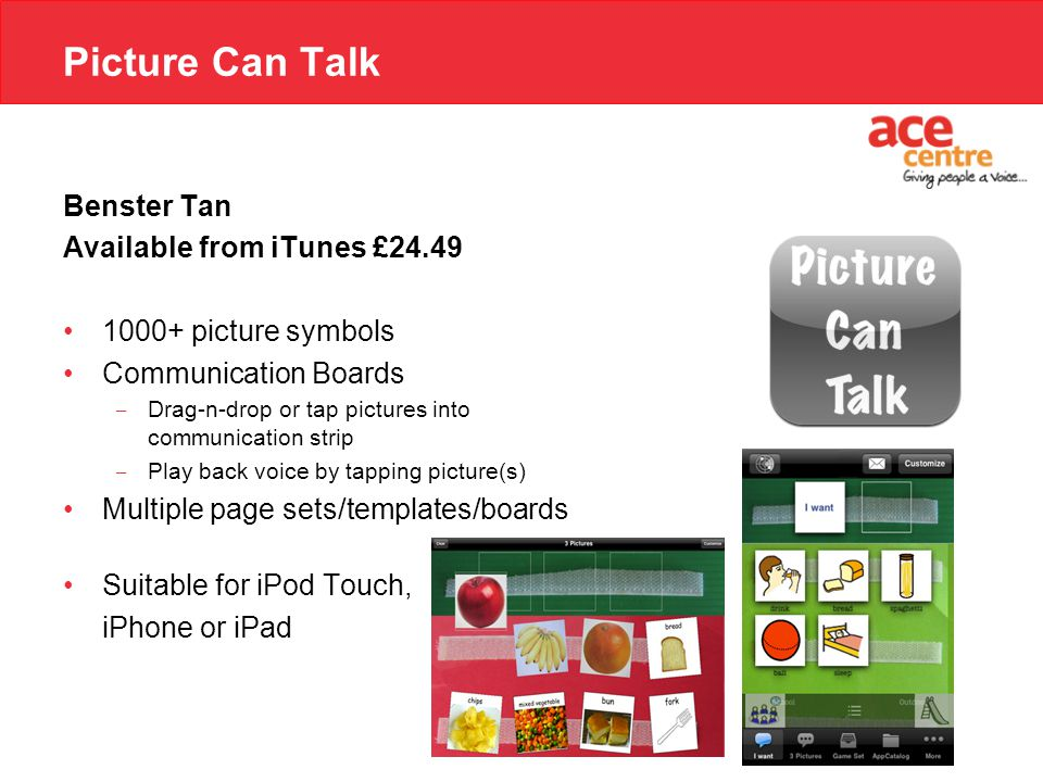 Picture Can Talk Benster Tan Available from iTunes £24.49 1000+ picture symbols Communication Boards ‒ Drag-n-drop or tap pictures into communication
