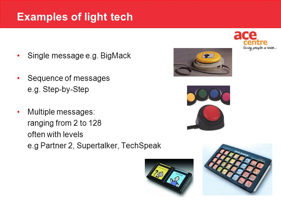 Examples of light tech Single message e.g. BigMack Sequence of messages e.g.