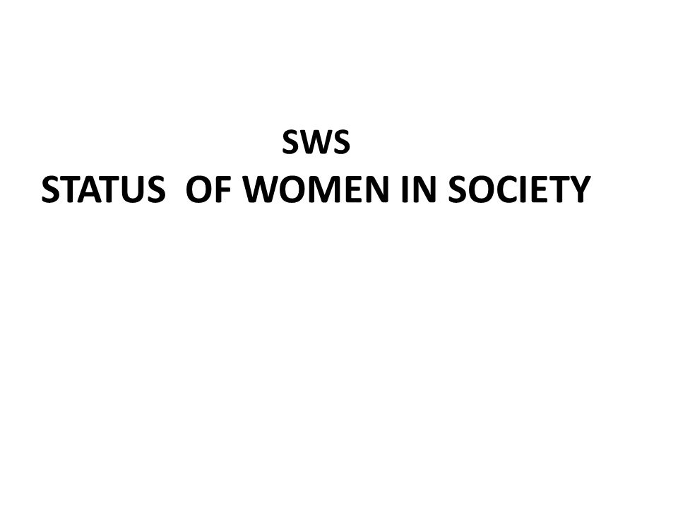 SWS STATUS OF WOMEN IN SOCIETY