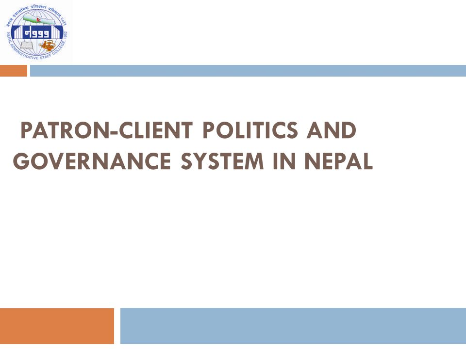 PATRON-CLIENT POLITICS AND GOVERNANCE SYSTEM IN NEPAL By: Shiva Hari Adhikari