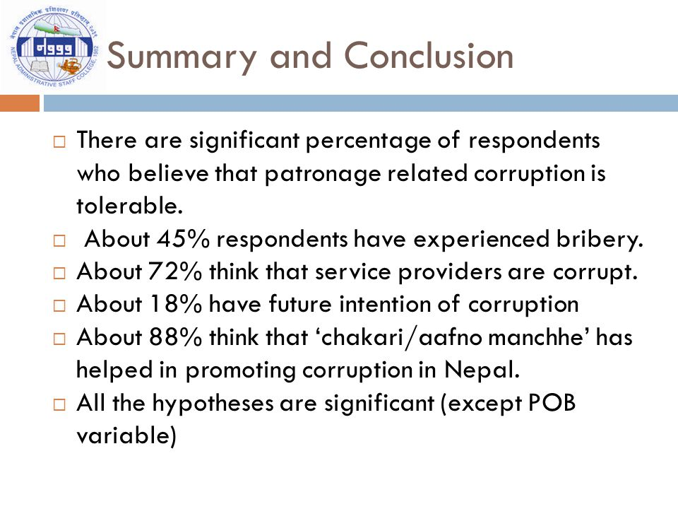 Summary and Conclusion  There are significant percentage of respondents who believe that patronage related corruption is tolerable.