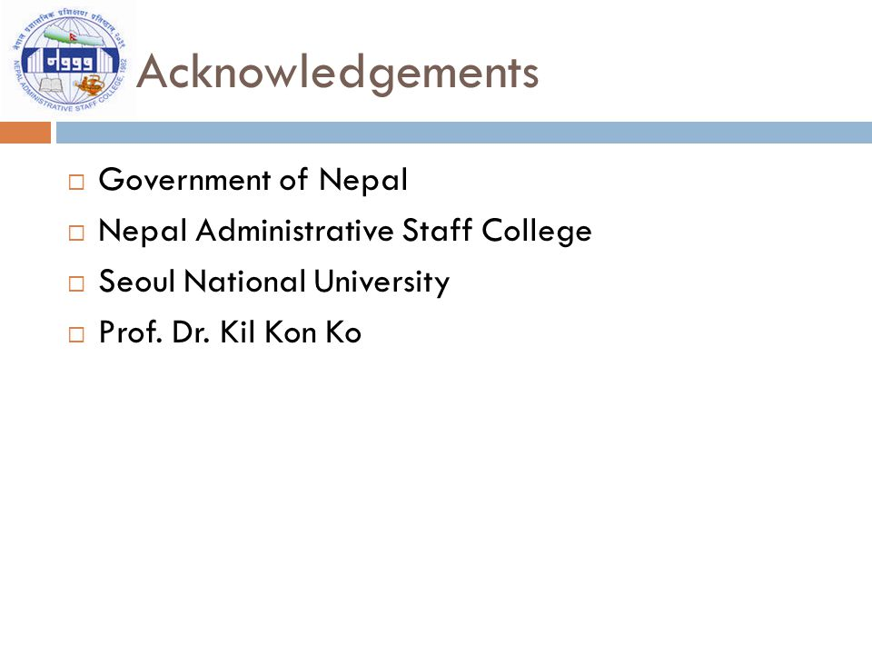 Acknowledgements  Government of Nepal  Nepal Administrative Staff College  Seoul National University  Prof.