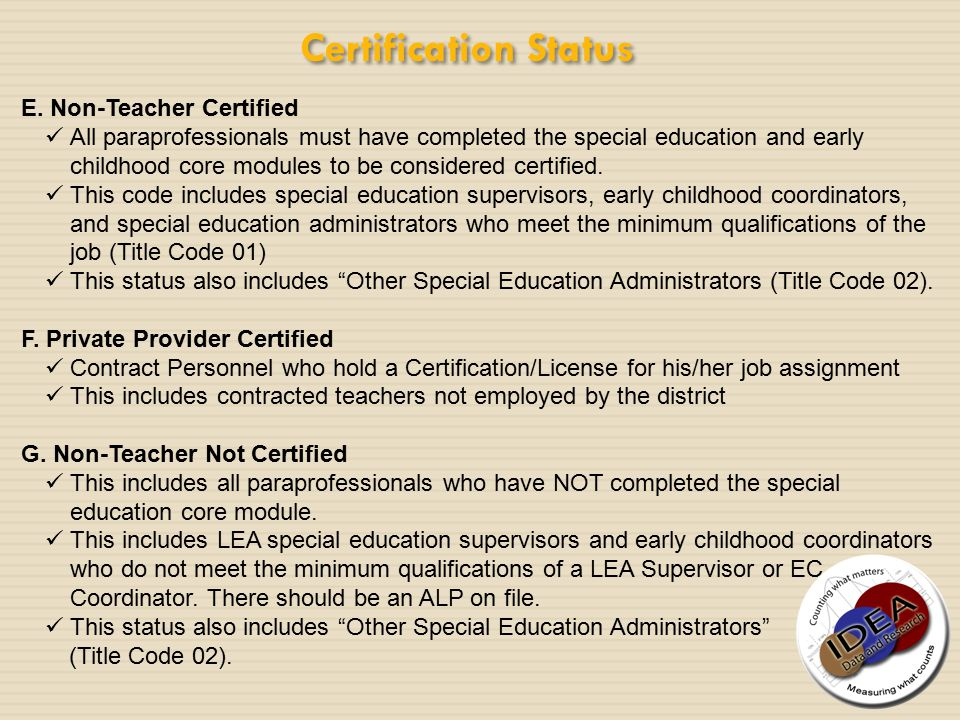 Certification Status E. Non-Teacher Certified All paraprofessionals must have completed the special education and early childhood core modules to be c
