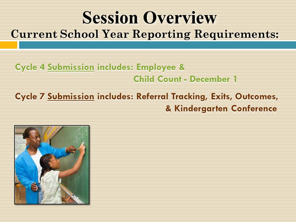 Session Overview Cycle 4 Submission includes: Employee & Child Count - December 1 Cycle 7 Submission includes: Referral Tracking, Exits, Outcomes, & K