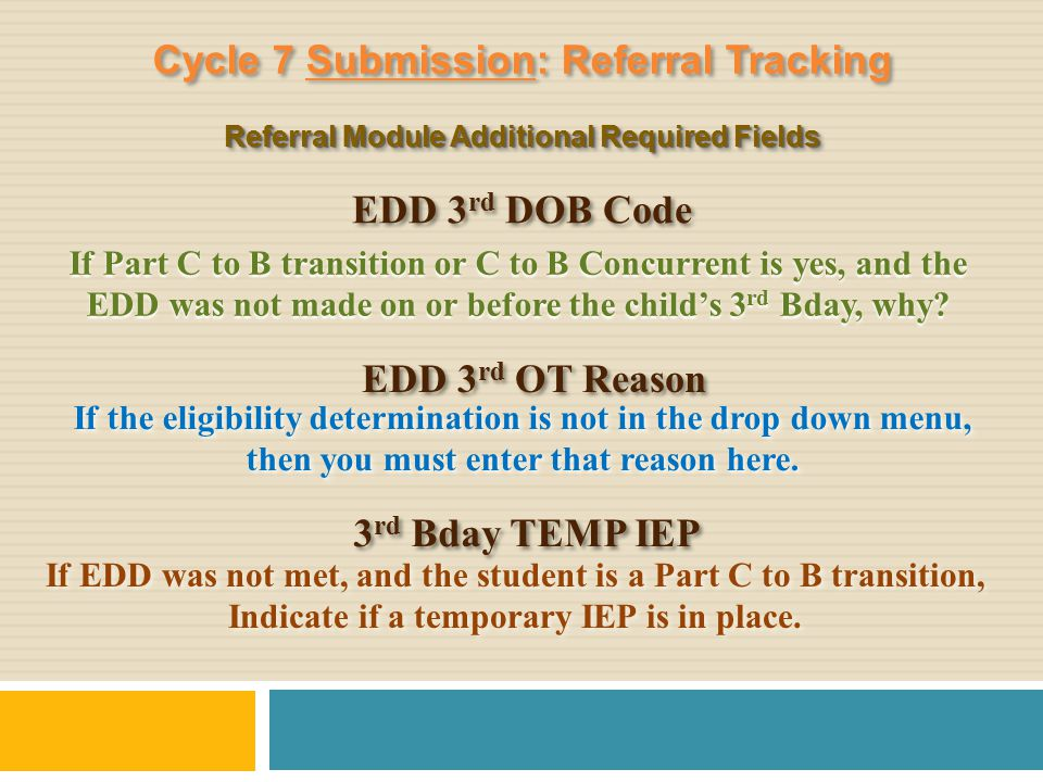 If Part C to B transition or C to B Concurrent is yes, and the EDD was not made on or before the child's 3 rd Bday, why? EDD 3 rd DOB Code If the elig