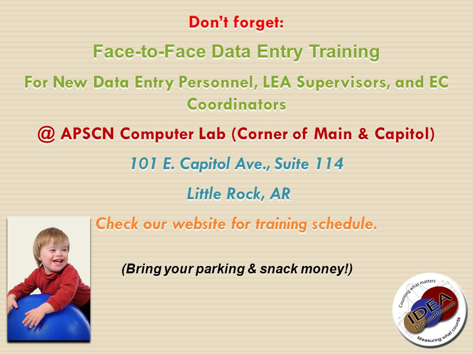 Don't forget: Face-to-Face Data Entry Training For New Data Entry Personnel, LEA Supervisors, and EC Coordinators @ APSCN Computer Lab (Corner of Main