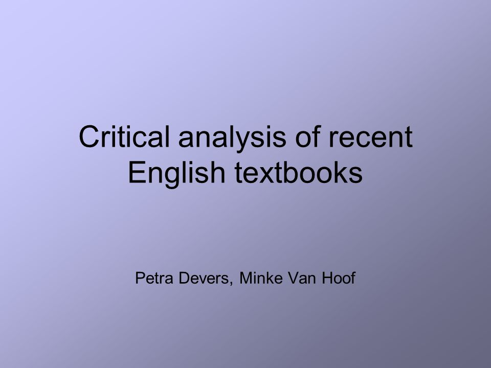 Critical analysis of recent English textbooks Petra Devers, Minke Van Hoof