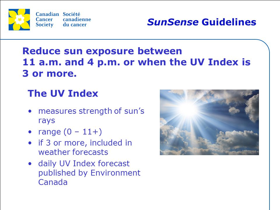 This grey area will not appear in your presentation. Reduce sun exposure between 11 a.m. and 4 p.m. or when the UV Index is 3 or more. The UV Index me
