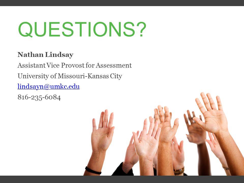 Nathan Lindsay Assistant Vice Provost for Assessment University of Missouri-Kansas City lindsayn@umkc.edu 816-235-6084 QUESTIONS?