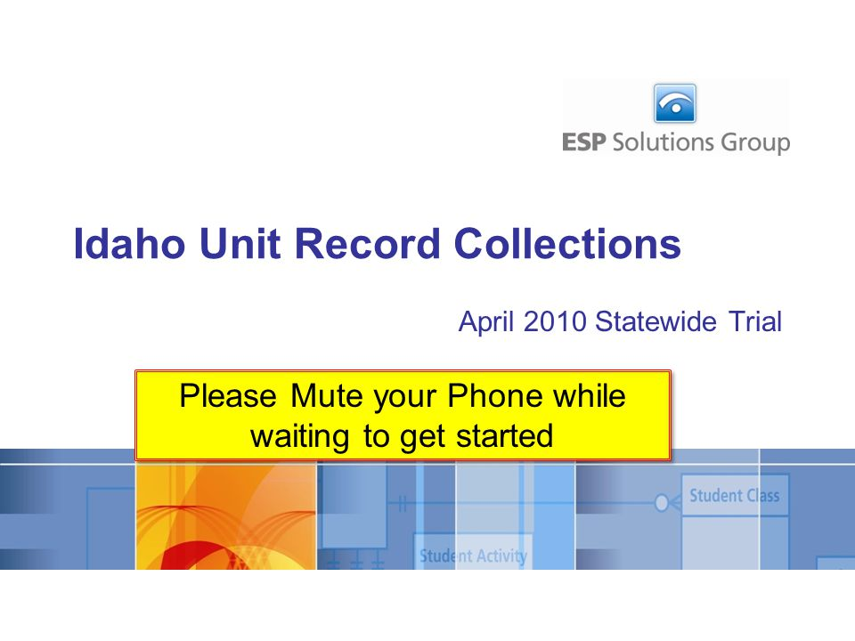 April 2010 Statewide Trial Idaho Unit Record Collections Please Mute your Phone while waiting to get started