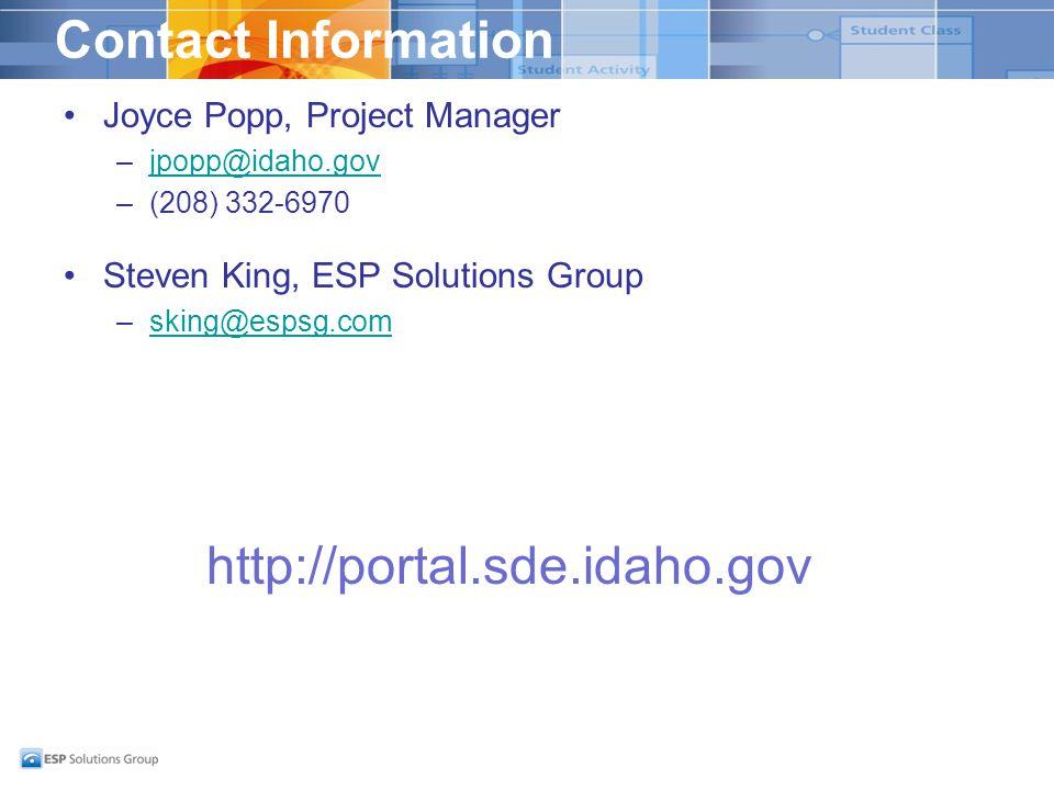Contact Information Joyce Popp, Project Manager –jpopp@idaho.govjpopp@idaho.gov –(208) 332-6970 Steven King, ESP Solutions Group –sking@espsg.comsking@espsg.com http://portal.sde.idaho.gov
