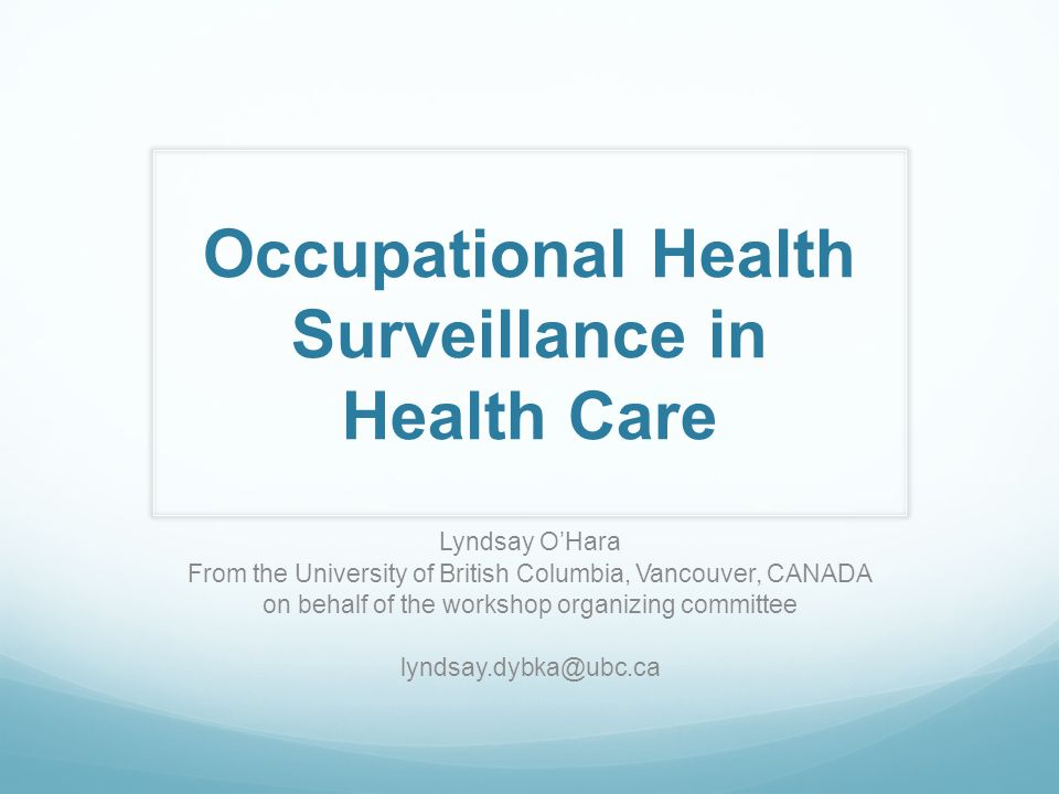 Occupational Health Surveillance in Health Care Lyndsay O'Hara From the University of British Columbia, Vancouver, CANADA on behalf of the workshop or