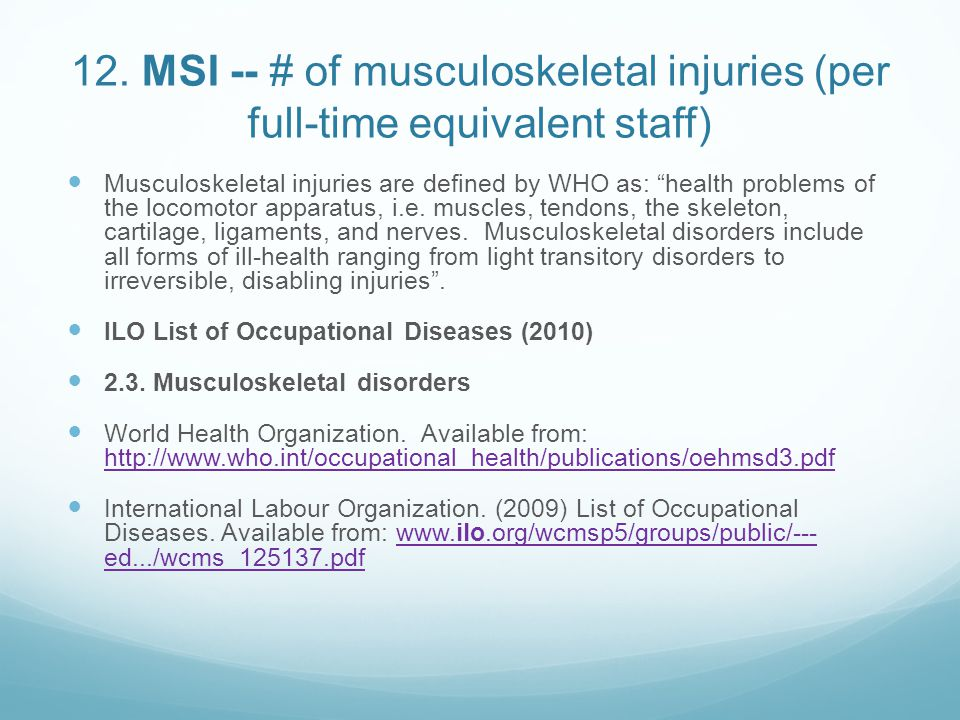 """12. MSI -- # of musculoskeletal injuries (per full-time equivalent staff) Musculoskeletal injuries are defined by WHO as: """"health problems of the loco"""