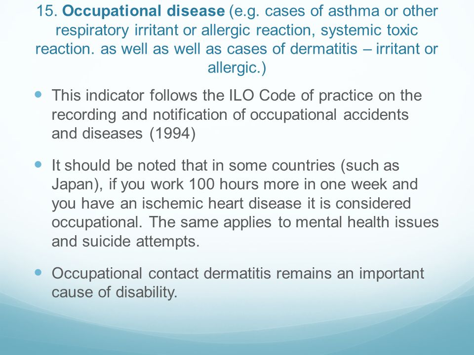 15. Occupational disease (e.g. cases of asthma or other respiratory irritant or allergic reaction, systemic toxic reaction. as well as well as cases o