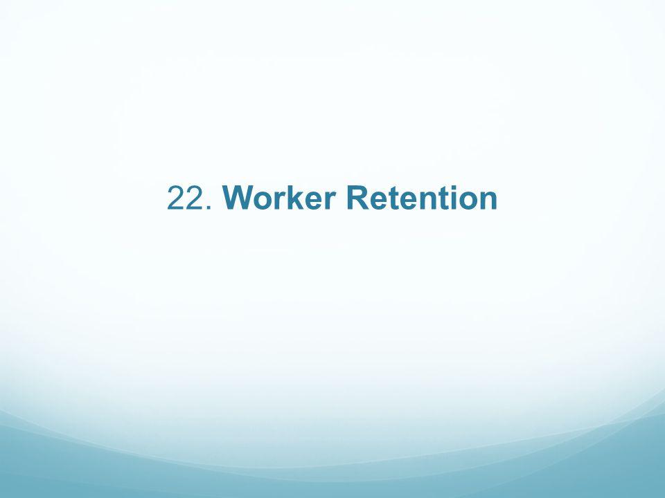 22. Worker Retention