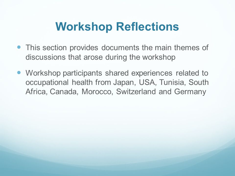 Workshop Reflections This section provides documents the main themes of discussions that arose during the workshop Workshop participants shared experi