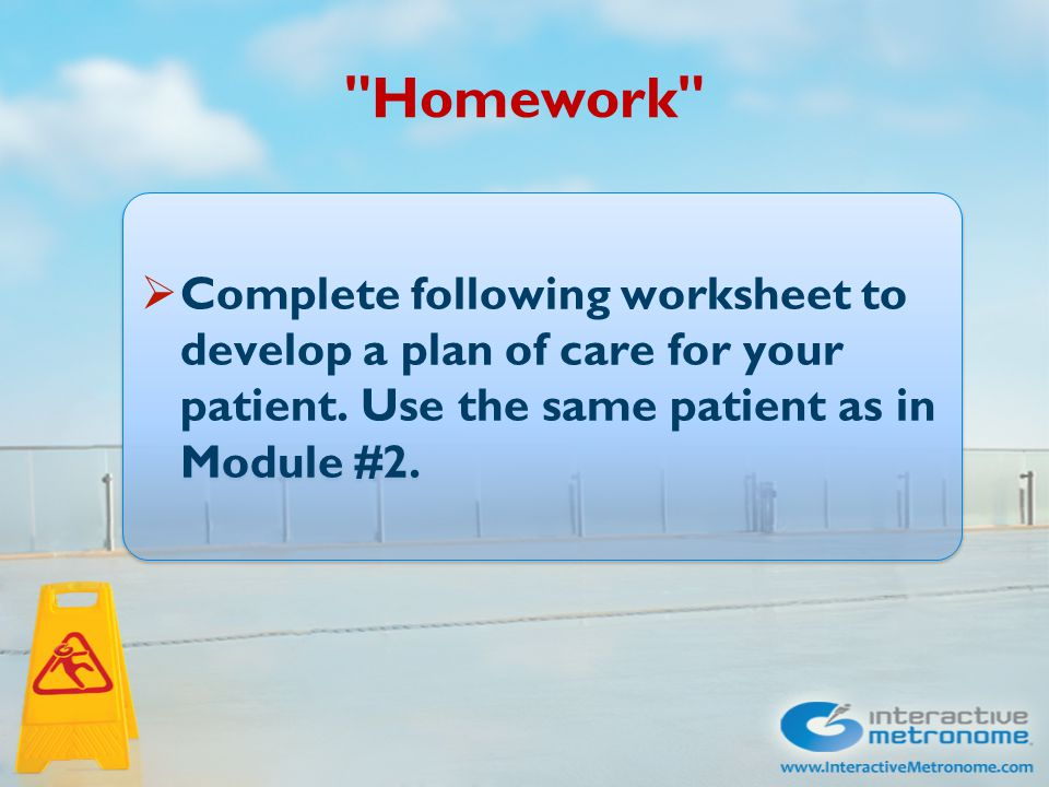 Homework  Complete following worksheet to develop a plan of care for your patient.